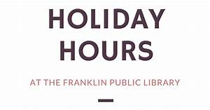 Franklin Public Library: Holiday Hours at the Franklin ...