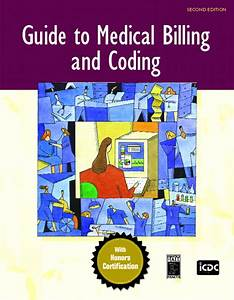 Guide To Medical Billing And Coding  The  2nd Edition  2  E