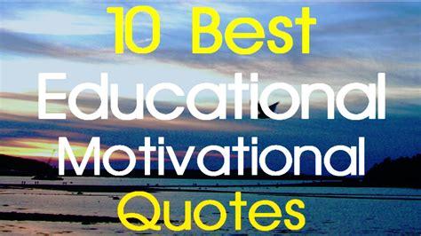 Educational Motivational Quotes 10 Best Educational Motivation The Best Of The Best Trending