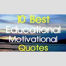 Educational Motivational Quotes 10 Best Educational Motivation The Best Of The Best Youtube