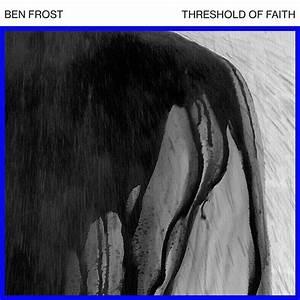 Ben Frost  U2013 Threshold Of Faith  U2013 Monkeybuzz
