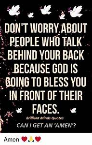 DON'T WORRY ABOUT PEOPLE WHO TALK BEHIND YOUR BACK BECAUSE ...