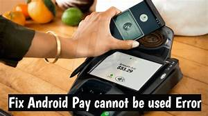 Fix Android Pay cannot be used Error
