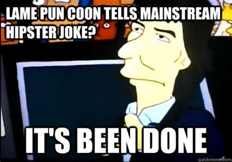 Lame Pun Coon Meme - lame pun coon tells mainstream hipster joke it s been done simpsons george harrison quickmeme