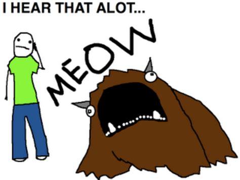 Alot Meme - image 177086 the alot know your meme