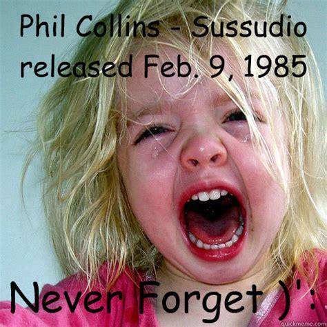 Phil Collins Meme - phil collins sussudio released feb 9 1985 never forget sussudio quickmeme