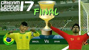 BRAZIL VS SPAIN International Cup Final !! / Dream League ...