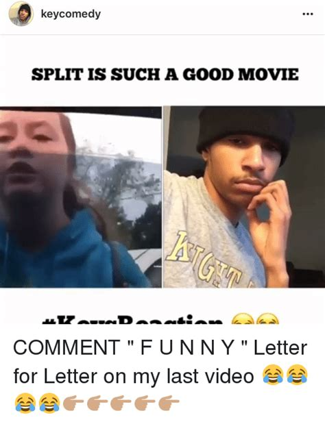 Split Memes - key comedy split is such a good movie comment f u n n y letter for letter on my last video