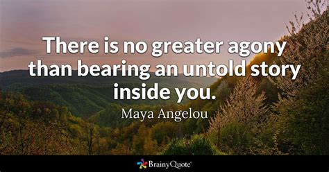 There is no greater agony than bearing an untold story