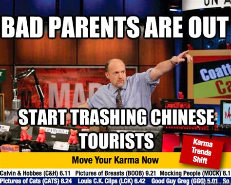 Bad Parent Meme - bad parents are out start trashing chinese tourists mad karma with jim cramer quickmeme