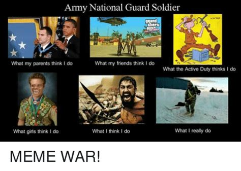 National Guard Memes - army national guard soldier what my parents think i do what my friends think i do what the