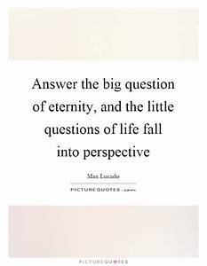 Answer the big question of eternity, and the little ...