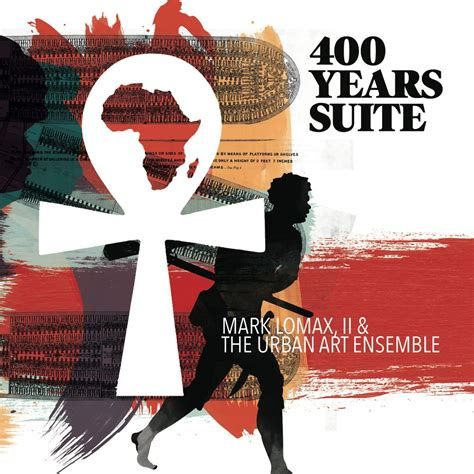 Mark Lomax and the Urban Art Ensemble – The 400 Year Suite ...