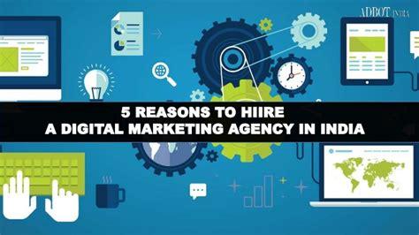 Digital Marketing Agency In India by 5 Reasons To Hire A Digital Marketing Agency In India