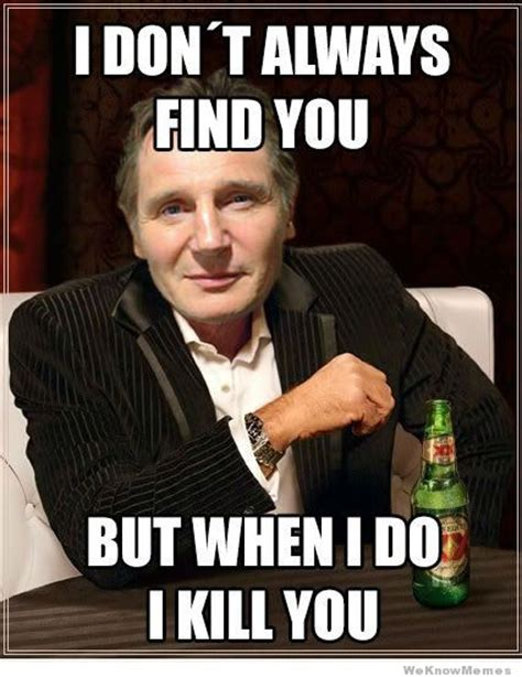 Liam Neeson Taken Meme - the 20 best liam neeson memes movies galleries paste