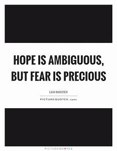 Hope is ambiguo... Hope Over Fear Quotes