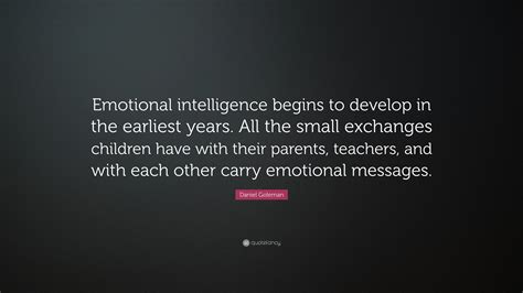 Daniel Goleman Quote Emotional Intelligence Begins To