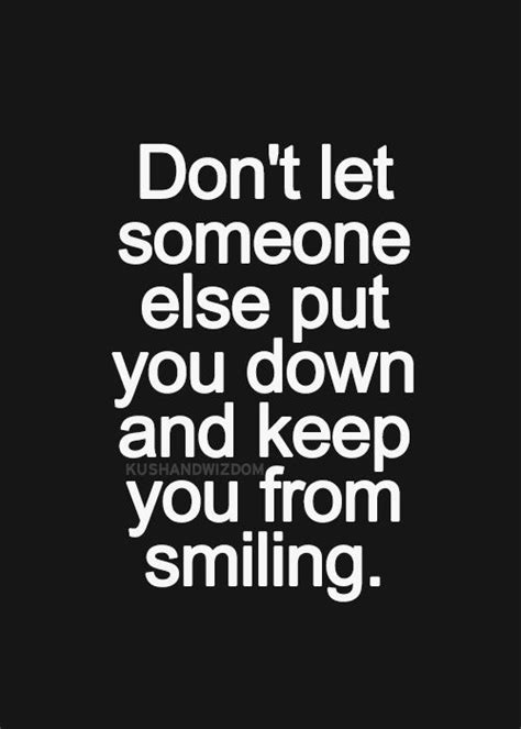 Dont Let Anyone Put You Down Quotes