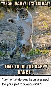 ''YEAH BABY! ITS FRIDAY! TIME TO DO THE HAPPY DANCE! Yay ...