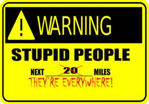 Stupid People and Warning Signs