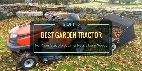 best garden tractor 5 of the best garden tractor for your sizable lawn heavy