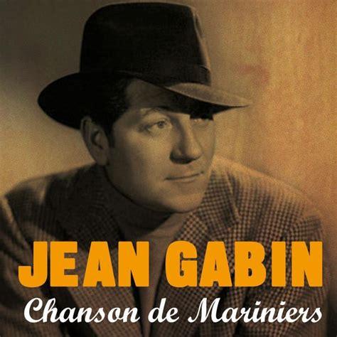 jean gabin chanson chanson de marinier jean gabin t 233 l 233 charger et 233 couter