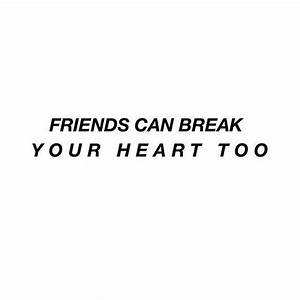Friends Can Break Your Heart Too friendship quotes sad ...