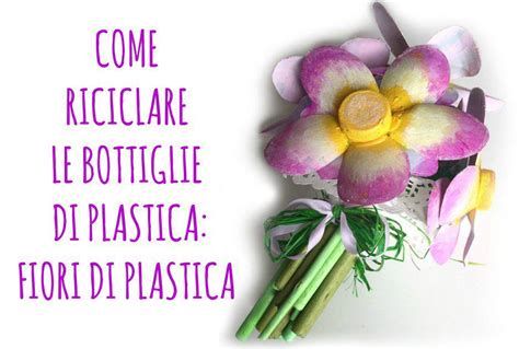 fiori bottiglie di plastica come creare dei fiori con le bottiglie di plastica