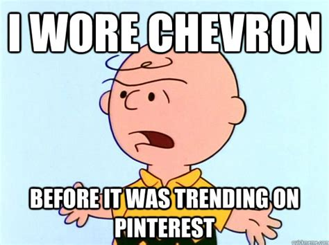 Charlie Brown Memes - i wore chevron before it was trending on pinterest hipster charlie brown quickmeme