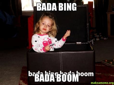 Bing Meme - bada bing bada boom make a meme