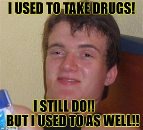 Take All The Drugs Meme - drugs imgflip