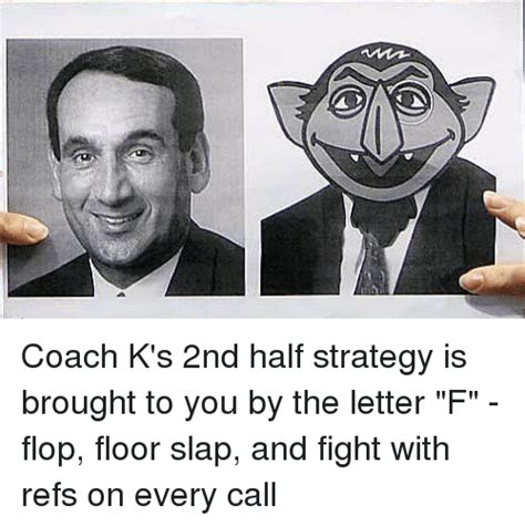 Coach K Memes - coach k s 2nd half strategy is brought to you by the letter f flop floor slap and fight with