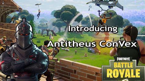 Fortnite Montage Introducing Antitheus Convex