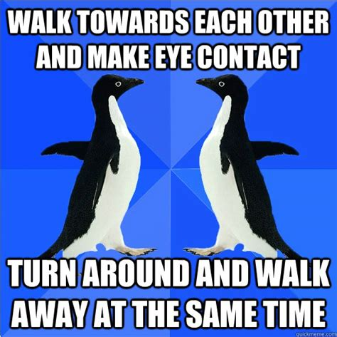 Walk Away Meme - walk towards each other and make eye contact turn around and walk away at the same time