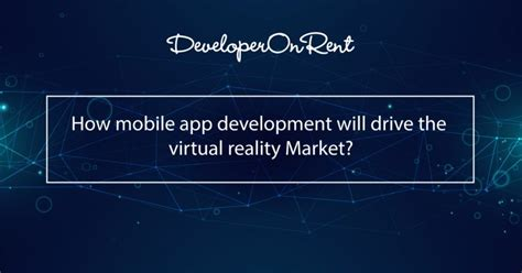 Mobile App Development Market by How Mobile App Development Will Drive The Reality