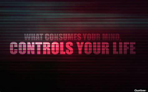 consumes  mind inspirational quotes quotivee