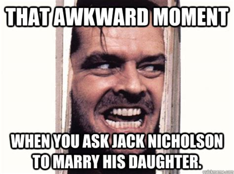 Jack Nicholson Meme - that awkward moment when you ask jack nicholson to marry his daughter jack nicholsons