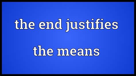 Means In by The End Justifies The Means Meaning