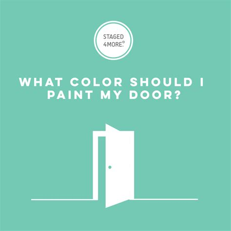 What Color Should I Be by What Color Should I Use To Paint My Front Door Staged4more