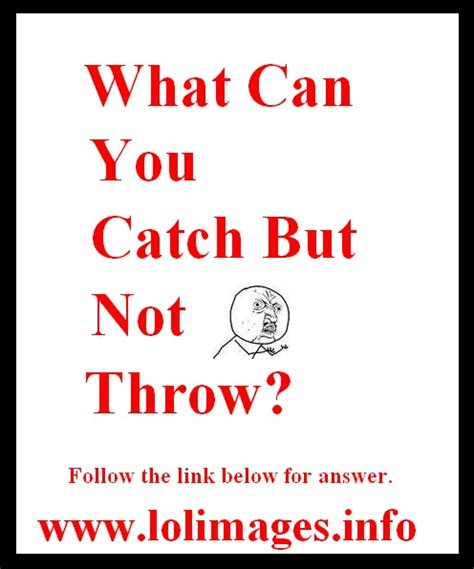 What Can You Catch But Not Throw? Lolimagesinfo
