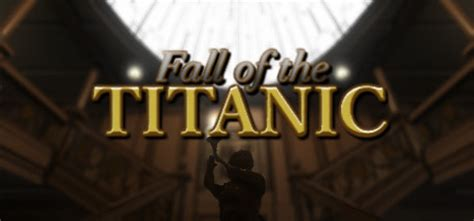 titanic sinking simulator on steam fall of the titanic on steam