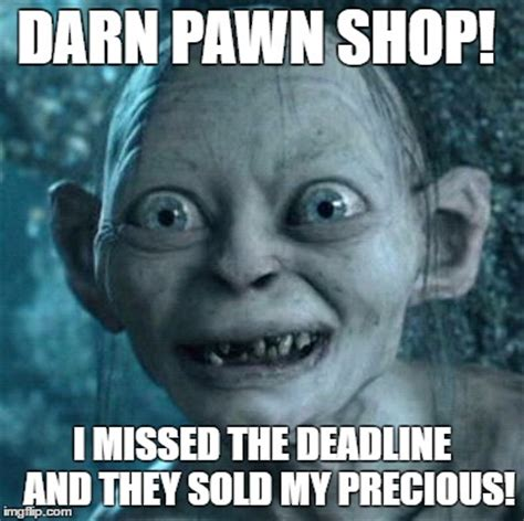 Pawn Shop Meme - gollum meme imgflip
