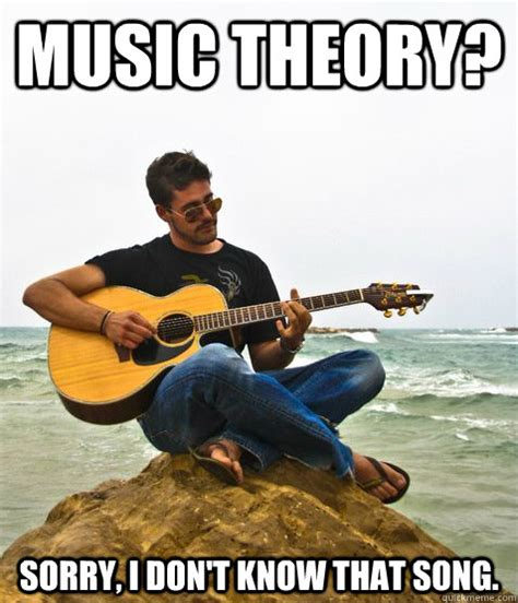 Music Theory Memes - music theory sorry i don t know that song douchebag guitarist quickmeme