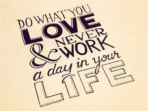 Do What You Love : do what you love and never work a day in your life seanwes ~ Buech-reservation.com Haus und Dekorationen