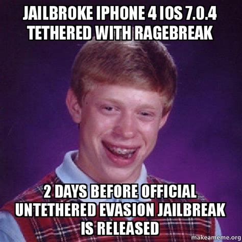 Jailbreak Meme - jailbroke iphone 4 ios 7 0 4 tethered with ragebreak 2 days before official untethered evasion