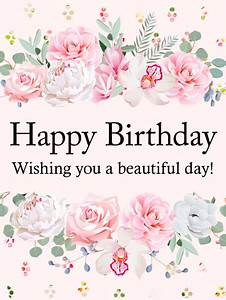 Wishing You a Beautiful Day! Happy Birthday Card ...