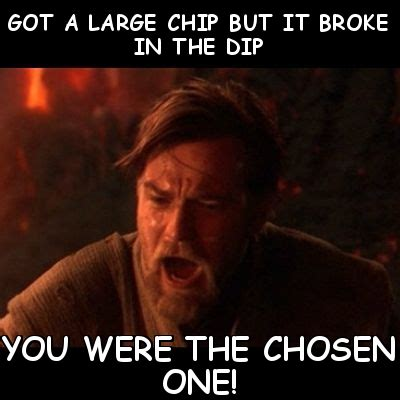 You Were The Chosen One Meme - image 727349 you were the chosen one know your meme