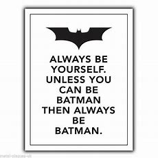 """""""always Be Yourself Unless You Can Be Batman"""" Metal Wall Sign Plaque Poster Ebay"""