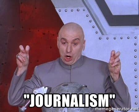 Journalism Meme - quot journalism quot dr evil air quotes meme generator