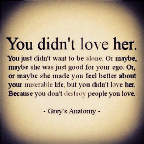Relationship Meme Quotes - you didnt love her a quote from grey s anatomy and a fantastic repost bad times pinterest